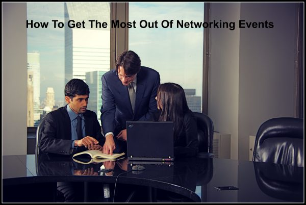 How To Get The Most Out Of Networking Events